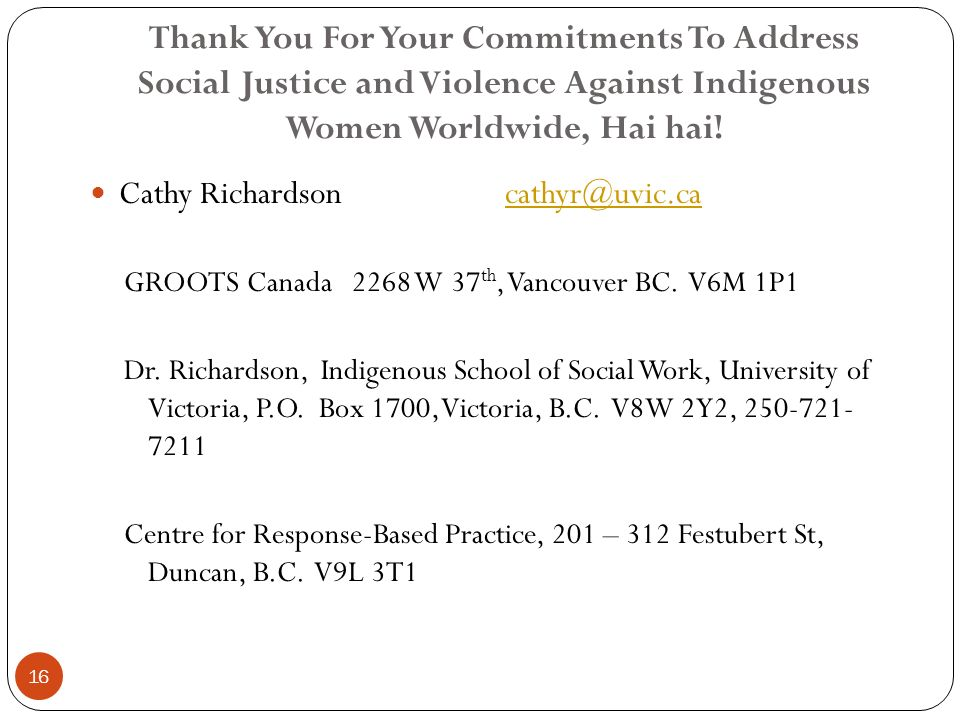 Thank You For Your Commitments To Address Social Justice and Violence Against Indigenous Women Worldwide, Hai hai! Cathy Richardson cathyr@uvic.cacath