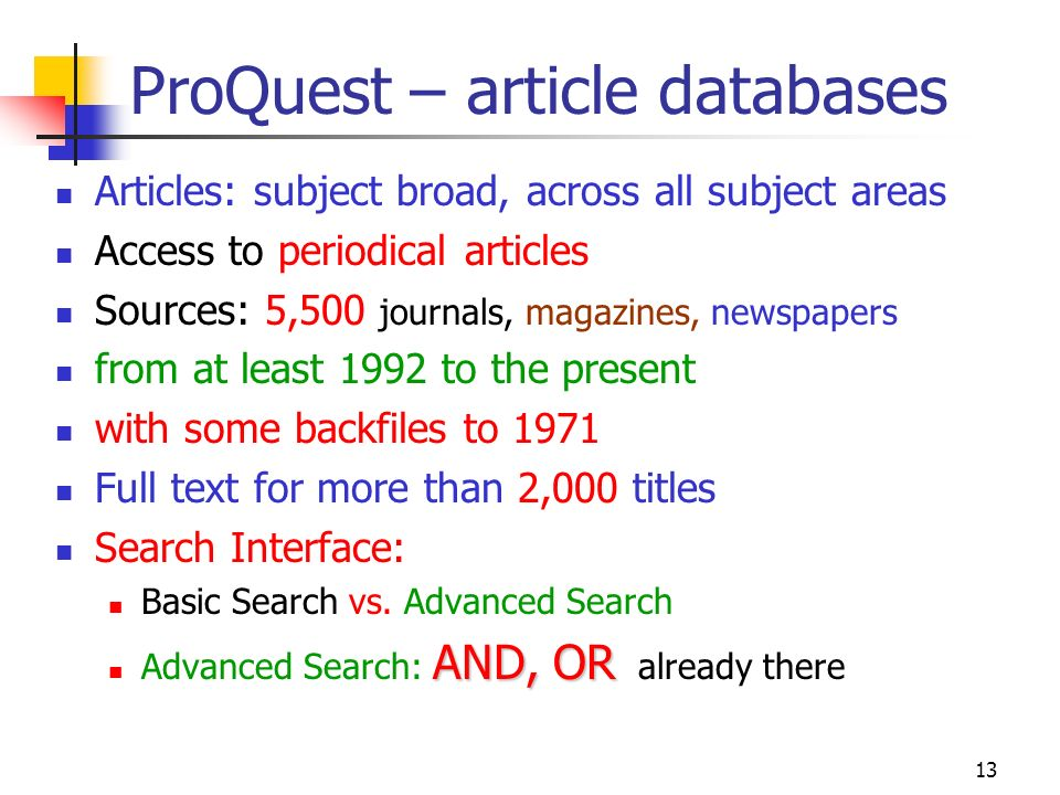 13 ProQuest – article databases Articles: subject broad, across all subject areas Access to periodical articles Sources: 5,500 journals, magazines, ne