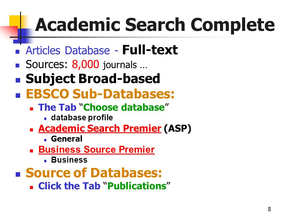 8 Academic Search Complete Articles Database - Full-text Sources: 8,000 journals … Subject Broad-based EBSCO Sub-Databases: The Tab Choose database da