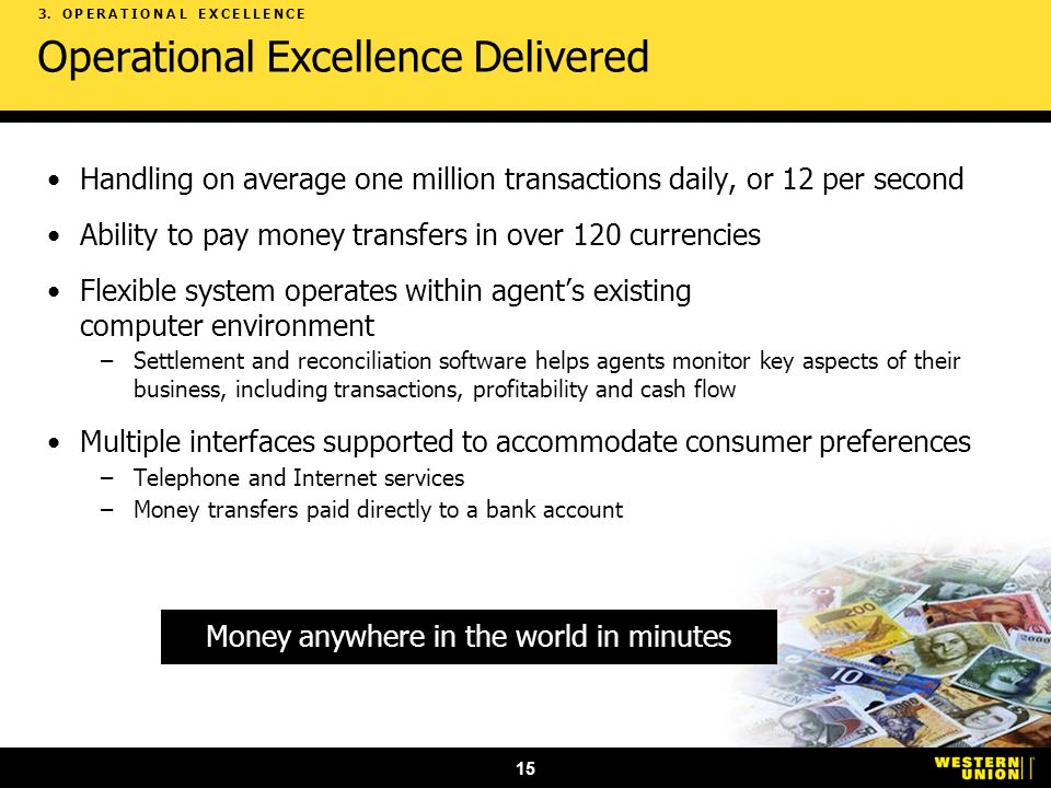 15 Operational Excellence Delivered Handling on average one million transactions daily, or 12 per second Ability to pay money transfers in over 120 cu