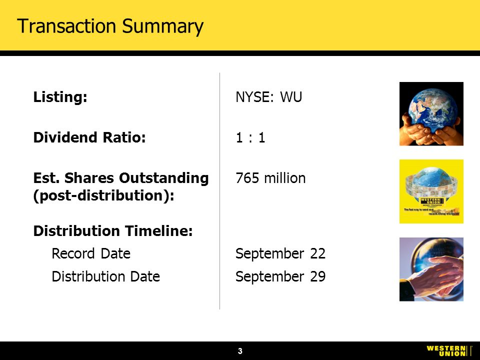 3 Transaction Summary NYSE: WU 1 : 1 765 million Listing: Dividend Ratio: Est.
