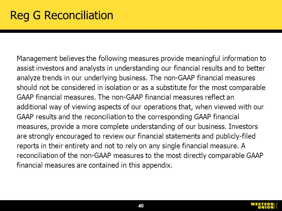 40 Reg G Reconciliation Management believes the following measures provide meaningful information to assist investors and analysts in understanding our financial results and to better analyze trends in our underlying business.