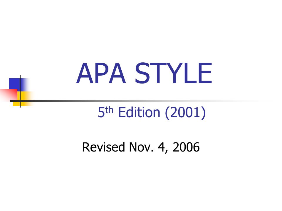 APA STYLE 5 th Edition (2001) Revised Nov. 4, 2006