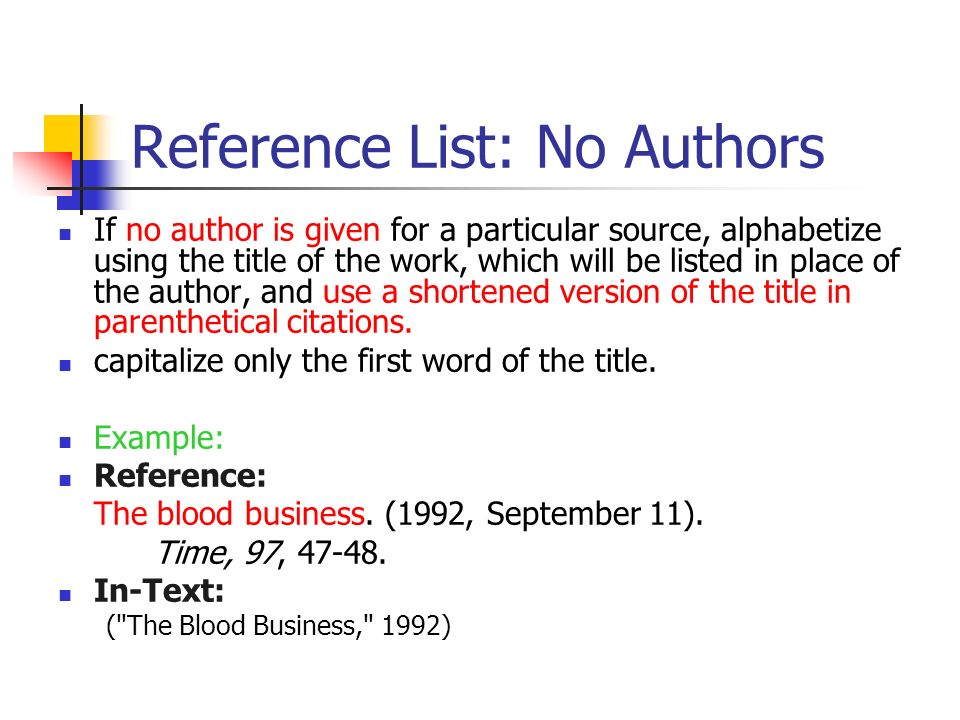 Reference List: No Authors If no author is given for a particular source, alphabetize using the title of the work, which will be listed in place of th
