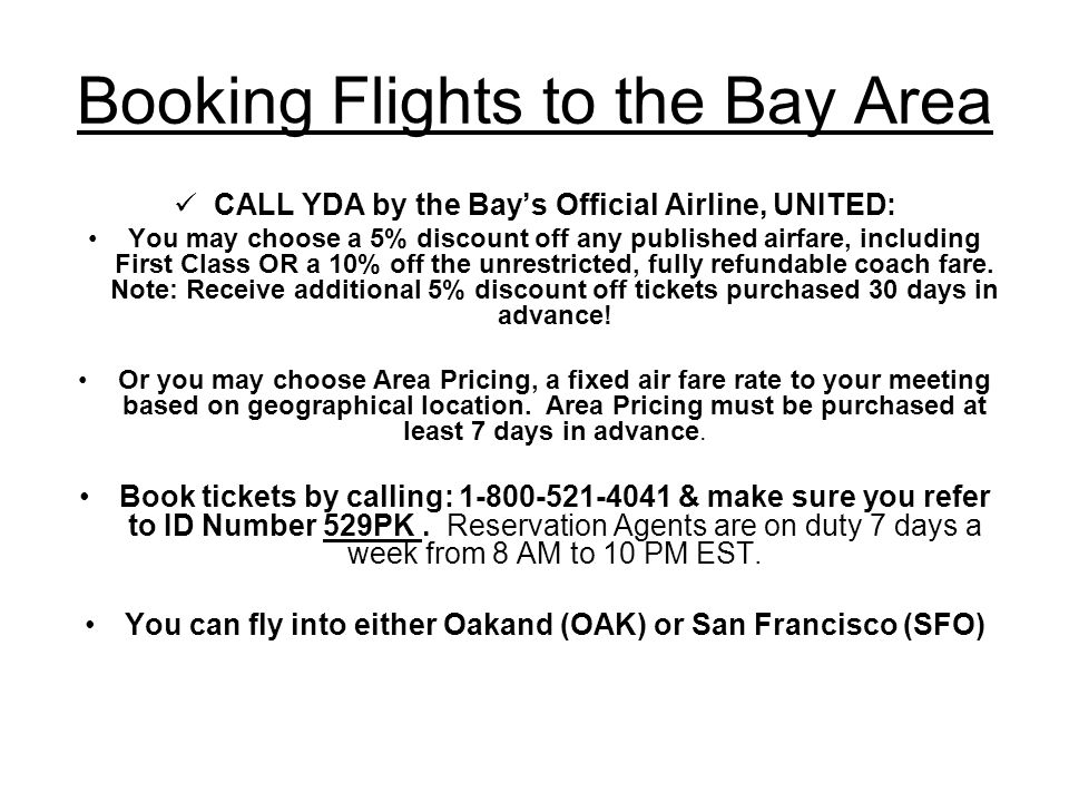 Booking Flights to the Bay Area CALL YDA by the Bays Official Airline, UNITED: You may choose a 5% discount off any published airfare, including First