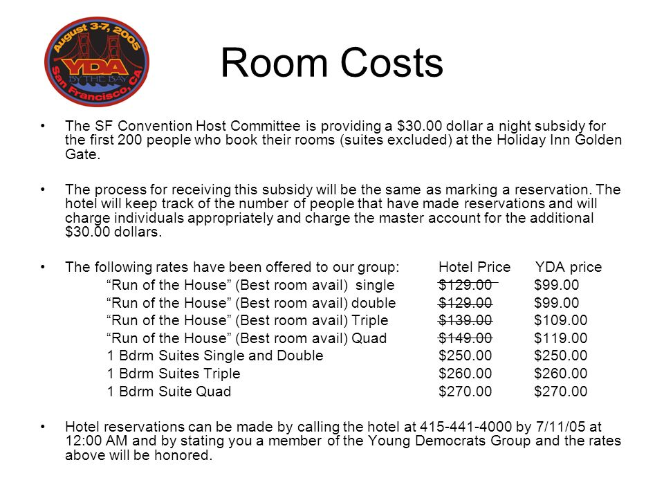 Room Costs The SF Convention Host Committee is providing a $30.00 dollar a night subsidy for the first 200 people who book their rooms (suites exclude