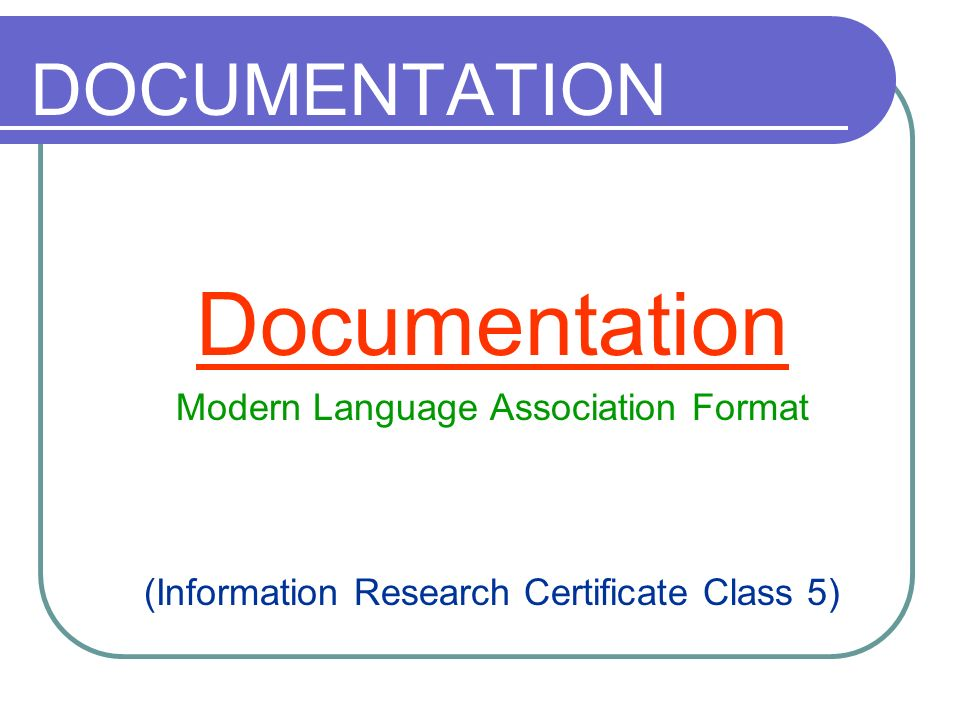 DOCUMENTATION Documentation Modern Language Association Format (Information Research Certificate Class 5)