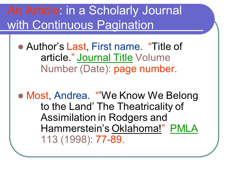 An Article: in a Scholarly Journal with Continuous Pagination Authors Last, First name. Title of article. Journal Title Volume Number (Date): page num