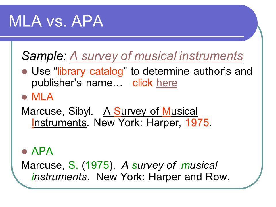 MLA vs. APA Sample: A survey of musical instruments Use library catalog to determine authors and publishers name… click here MLA Marcuse, Sibyl. A Sur