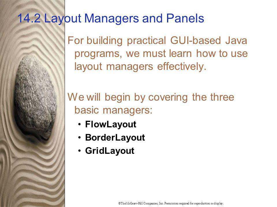 ©TheMcGraw-Hill Companies, Inc. Permission required for reproduction or display. 14.2 Layout Managers and Panels For building practical GUI-based Java