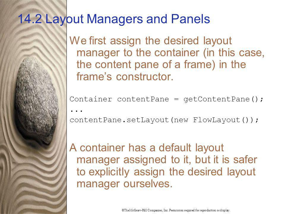 ©TheMcGraw-Hill Companies, Inc. Permission required for reproduction or display. 14.2 Layout Managers and Panels We first assign the desired layout ma