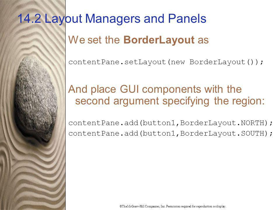 ©TheMcGraw-Hill Companies, Inc. Permission required for reproduction or display. 14.2 Layout Managers and Panels We set the BorderLayout as contentPan