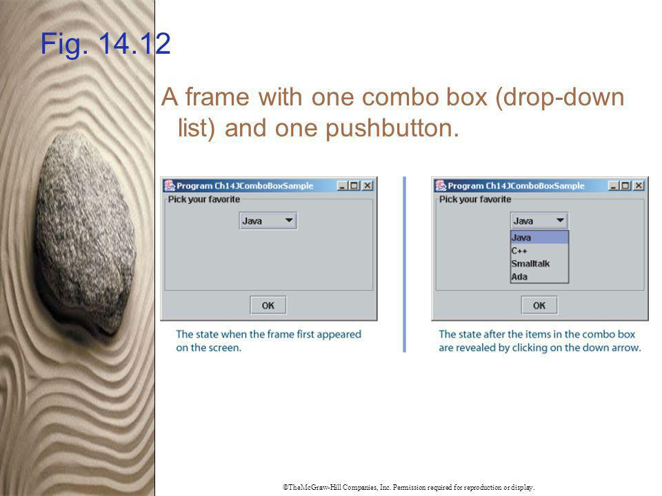 ©TheMcGraw-Hill Companies, Inc. Permission required for reproduction or display. Fig. 14.12 A frame with one combo box (drop-down list) and one pushbu
