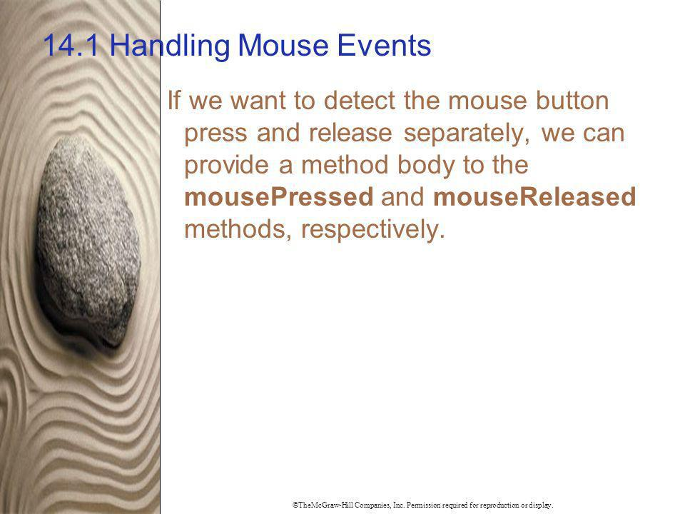 ©TheMcGraw-Hill Companies, Inc. Permission required for reproduction or display. 14.1 Handling Mouse Events If we want to detect the mouse button pres
