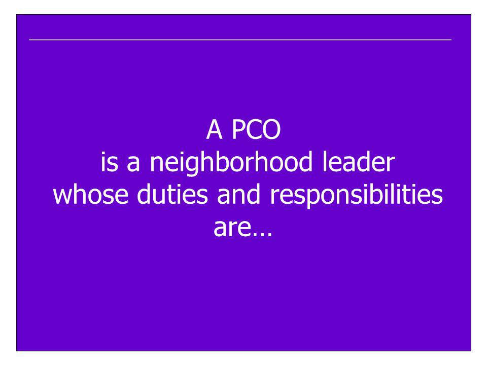____________________________________________________ A PCO is a neighborhood leader whose duties and responsibilities are…