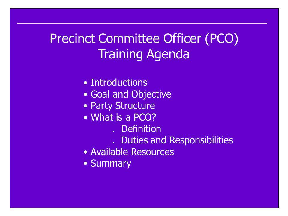 ____________________________________________________ Precinct Committee Officer (PCO) Training Agenda Introductions Goal and Objective Party Structure