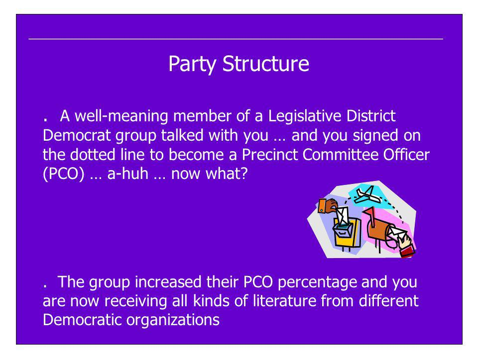 ____________________________________________________ Party Structure. A well-meaning member of a Legislative District Democrat group talked with you …
