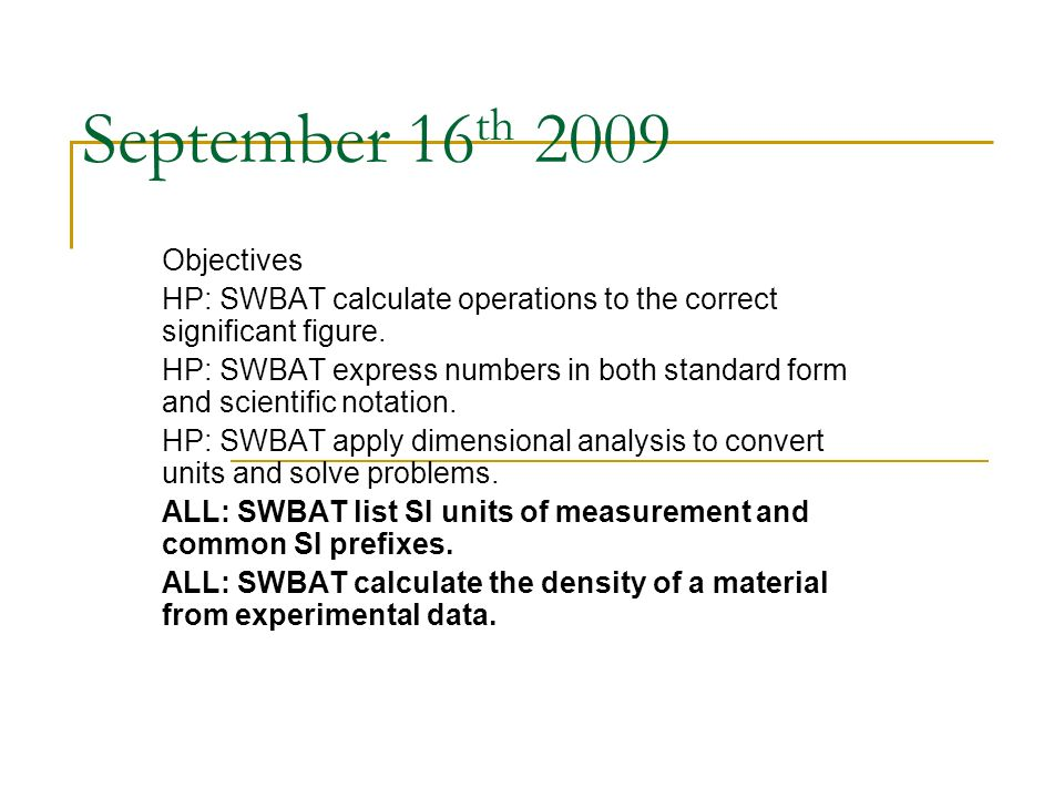 September 16 th 2009 Objectives HP: SWBAT calculate operations to the correct significant figure.