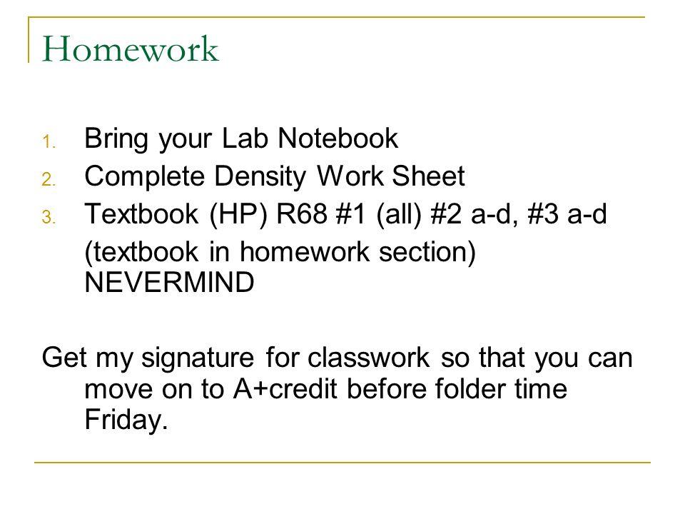 Homework 1.Bring your Lab Notebook 2. Complete Density Work Sheet 3.