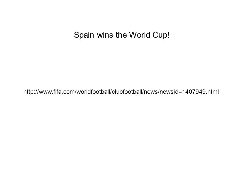 http://www.fifa.com/worldfootball/clubfootball/news/newsid=1407949.html Spain wins the World Cup!