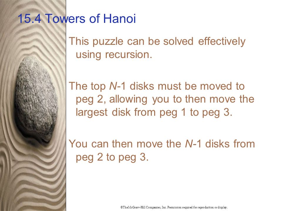 ©TheMcGraw-Hill Companies, Inc. Permission required for reproduction or display. 15.4 Towers of Hanoi This puzzle can be solved effectively using recu