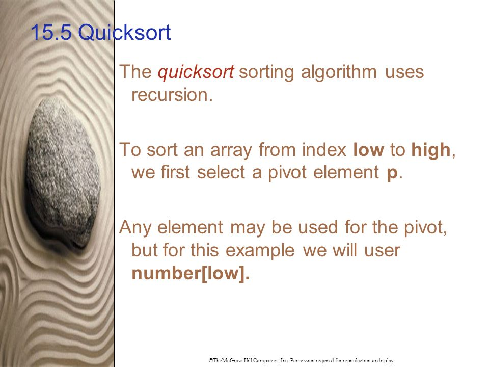 ©TheMcGraw-Hill Companies, Inc. Permission required for reproduction or display. 15.5 Quicksort The quicksort sorting algorithm uses recursion. To sor