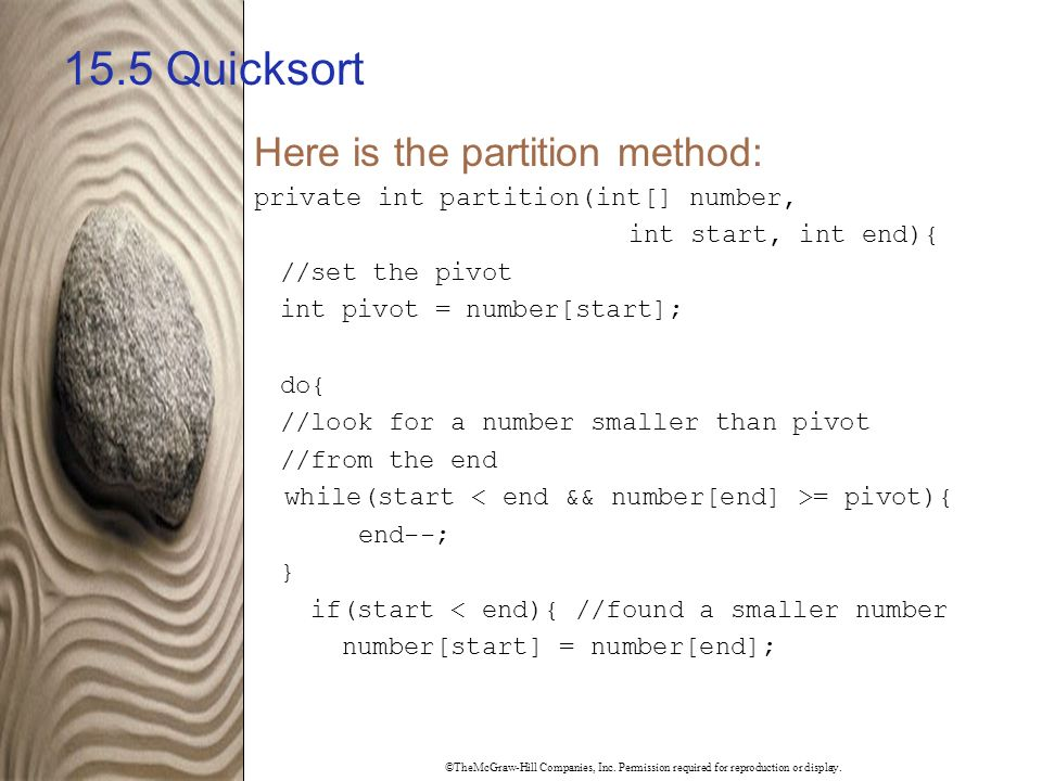 ©TheMcGraw-Hill Companies, Inc. Permission required for reproduction or display. 15.5 Quicksort Here is the partition method: private int partition(in