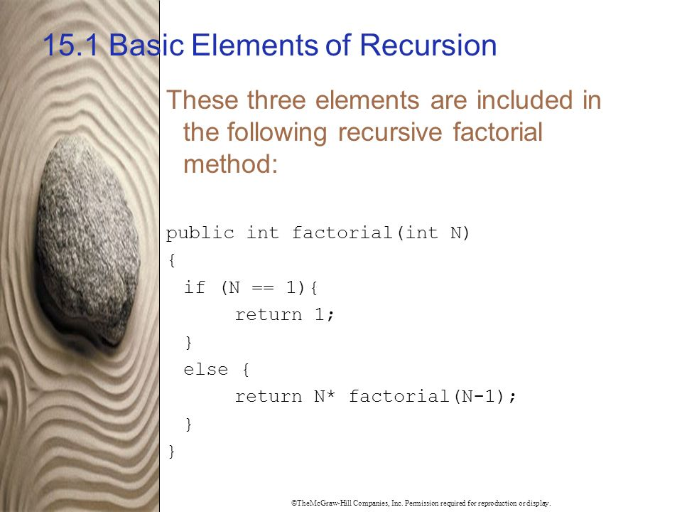 ©TheMcGraw-Hill Companies, Inc. Permission required for reproduction or display. 15.1 Basic Elements of Recursion These three elements are included in