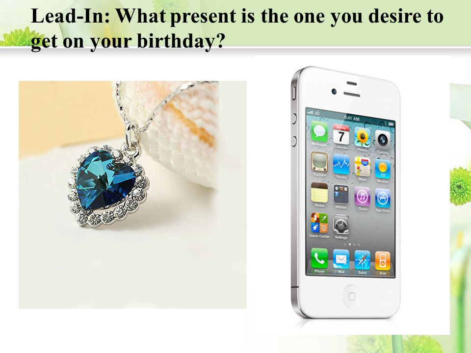 Lead-In: What present is the one you desire to get on your birthday