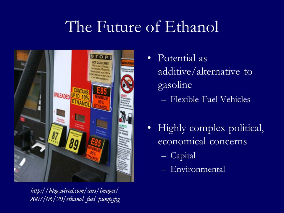 The Future of Ethanol Potential as additive/alternative to gasoline –Flexible Fuel Vehicles Highly complex political, economical concerns –Capital –En