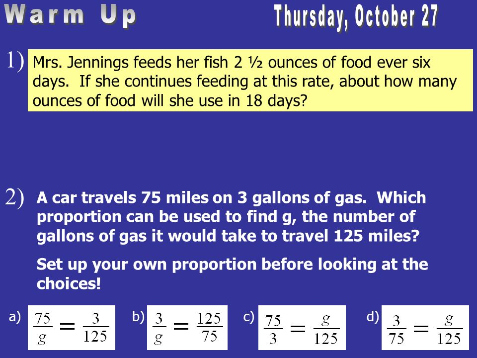 Mrs. Jennings feeds her fish 2 ½ ounces of food ever six days. If she continues feeding at this rate, about how many ounces of food will she use in 18