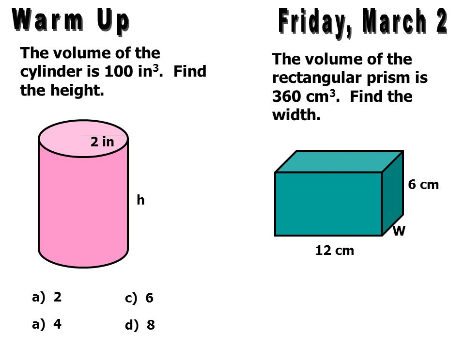 The volume of the cylinder is 100 in 3.Find the height.