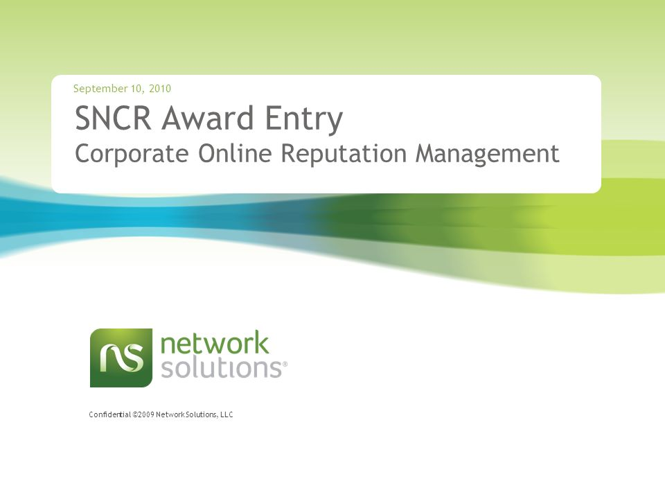 Confidential ©2009 Network Solutions, LLC SNCR Award Entry Corporate Online Reputation Management September 10, 2010