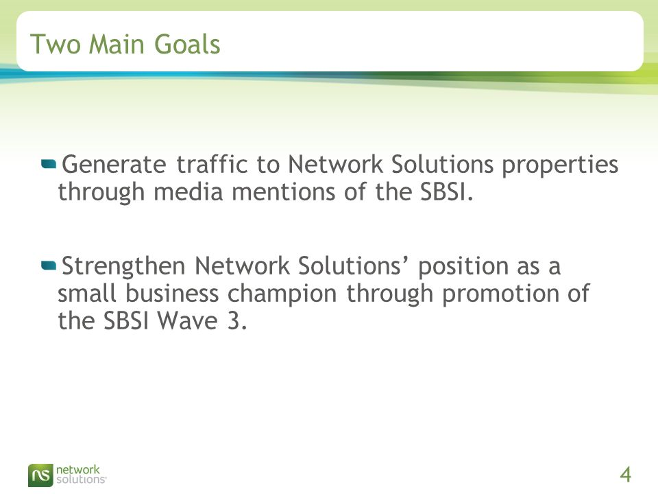 Confidential ©2009 Network Solutions, LLC Presentation Title, 07/31/ Two Main Goals Generate traffic to Network Solutions properties through media mentions of the SBSI.
