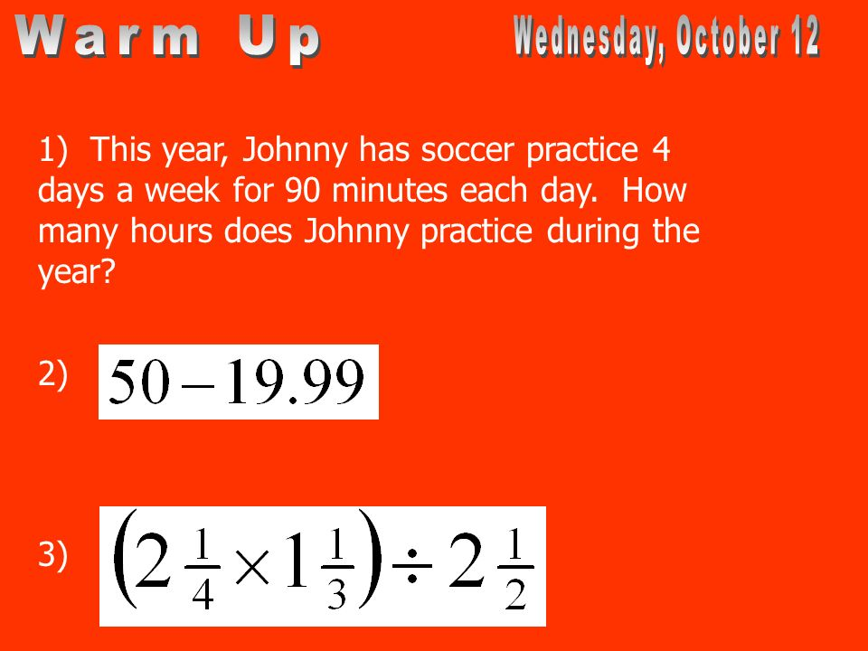 1) This year, Johnny has soccer practice 4 days a week for 90 minutes each day.