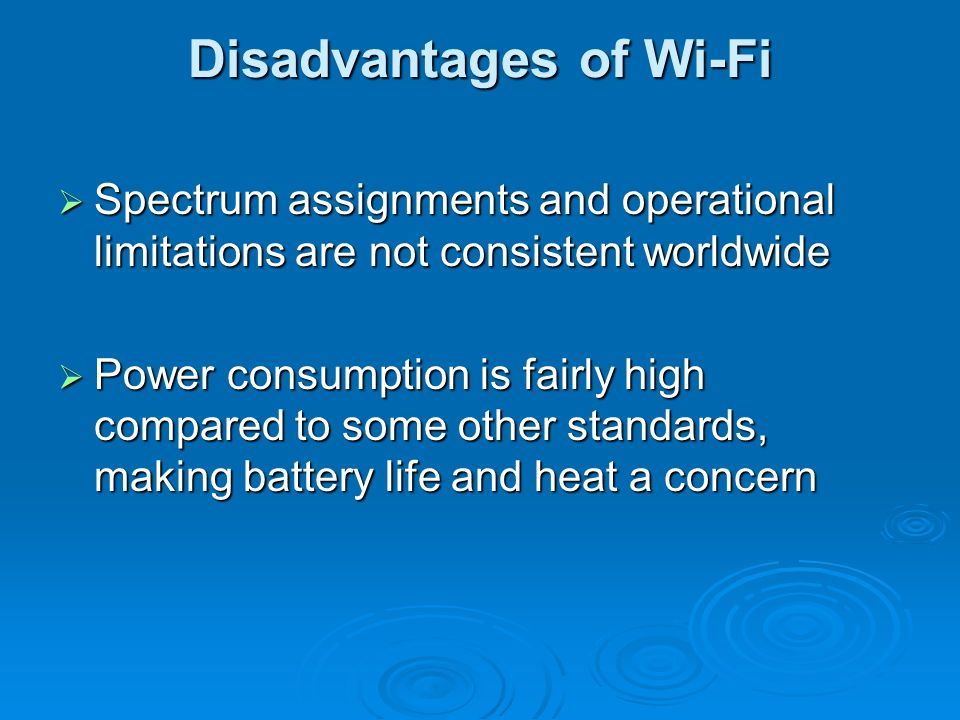 Disadvantages of Wi-Fi Spectrum assignments and operational limitations are not consistent worldwide Spectrum assignments and operational limitations