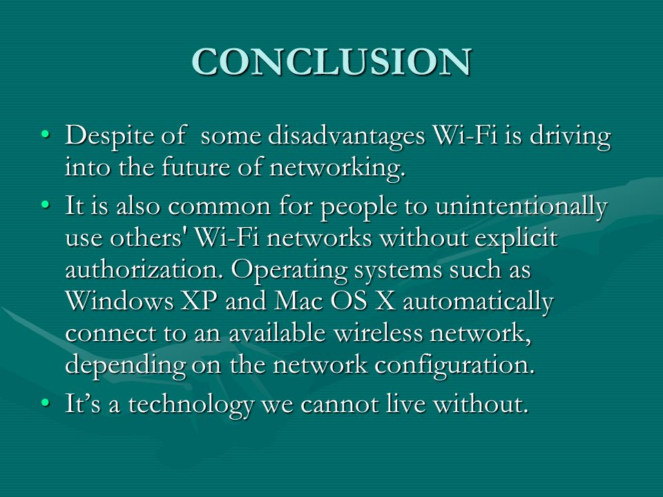 CONCLUSION Despite of some disadvantages Wi-Fi is driving into the future of networking.Despite of some disadvantages Wi-Fi is driving into the future