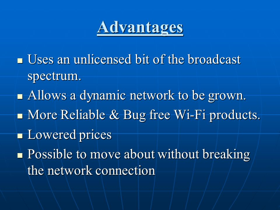 Advantages Uses an unlicensed bit of the broadcast spectrum. Uses an unlicensed bit of the broadcast spectrum. Allows a dynamic network to be grown. A