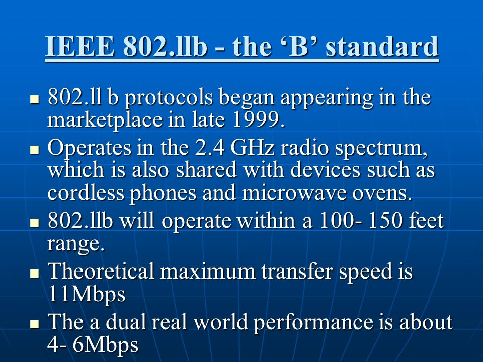 IEEE 802.llb - the B standard 802.ll b protocols began appearing in the marketplace in late 1999. 802.ll b protocols began appearing in the marketplac