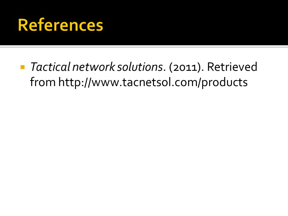 Tactical network solutions. (2011). Retrieved from http://www.tacnetsol.com/products