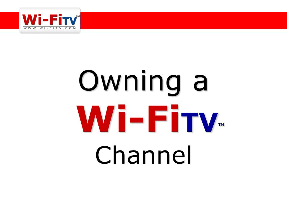 Owning a Wi-Fi TV TM Owning a Wi-Fi TV TM Channel
