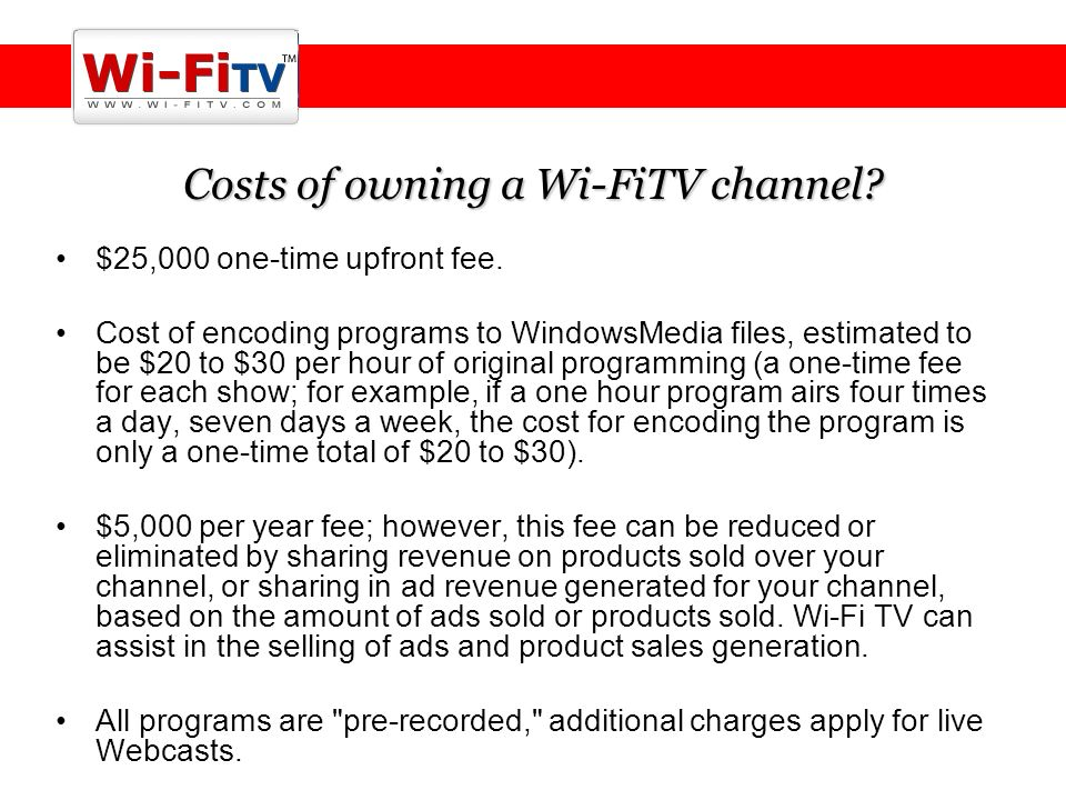 Costs of owning a Wi-FiTV channel. $25,000 one-time upfront fee.