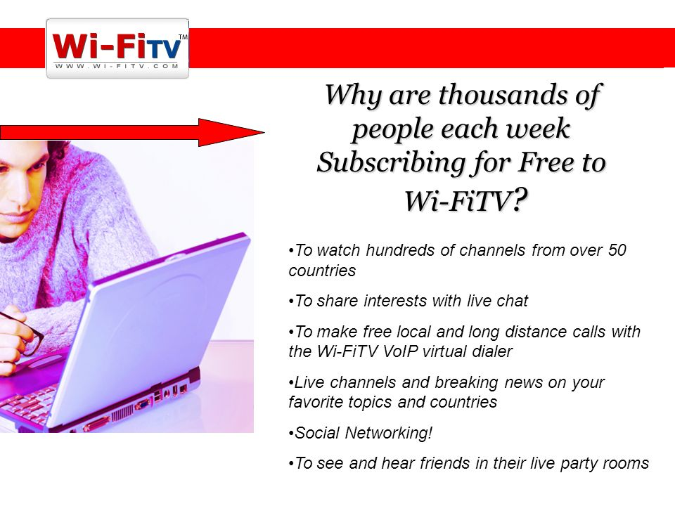 To watch hundreds of channels from over 50 countries To share interests with live chat To make free local and long distance calls with the Wi-FiTV VoIP virtual dialer Live channels and breaking news on your favorite topics and countries Social Networking.