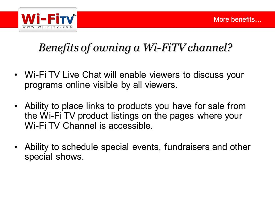 Learn the benefits of owning a Wi-FiTV channel Wi-Fi TV Live Chat will enable viewers to discuss your programs online visible by all viewers.