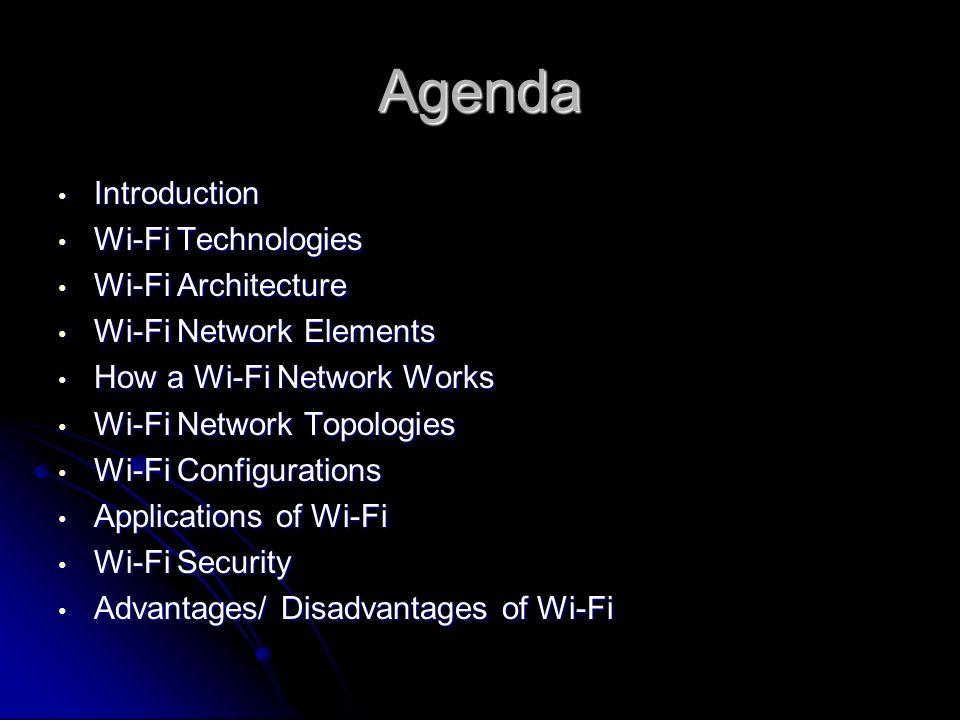 Agenda Introduction Introduction Wi-Fi Technologies Wi-Fi Technologies Wi-Fi Architecture Wi-Fi Architecture Wi-Fi Network Elements Wi-Fi Network Elem