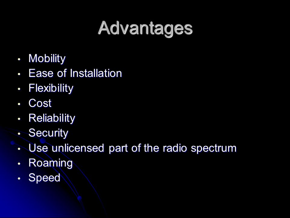 Advantages Mobility Mobility Ease of Installation Ease of Installation Flexibility Flexibility Cost Cost Reliability Reliability Security Security Use