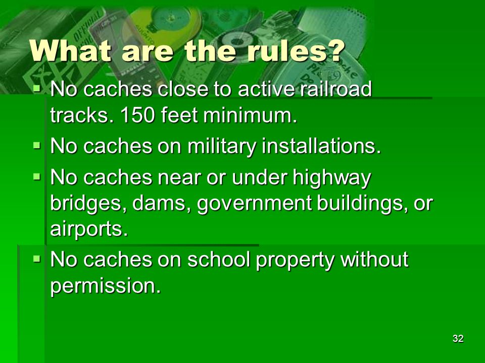32 What are the rules? No caches close to active railroad tracks. 150 feet minimum. No caches close to active railroad tracks. 150 feet minimum. No ca