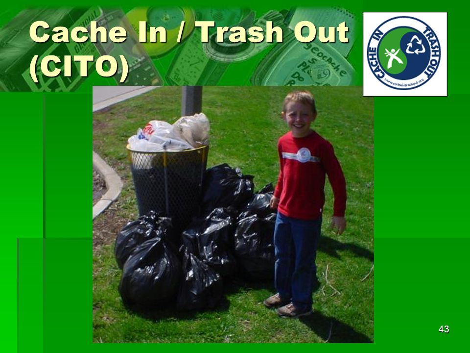 43 Cache In / Trash Out (CITO)