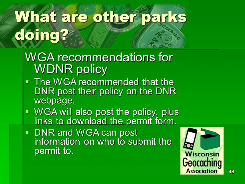 48 What are other parks doing? WGA recommendations for WDNR policy The WGA recommended that the DNR post their policy on the DNR webpage. The WGA reco