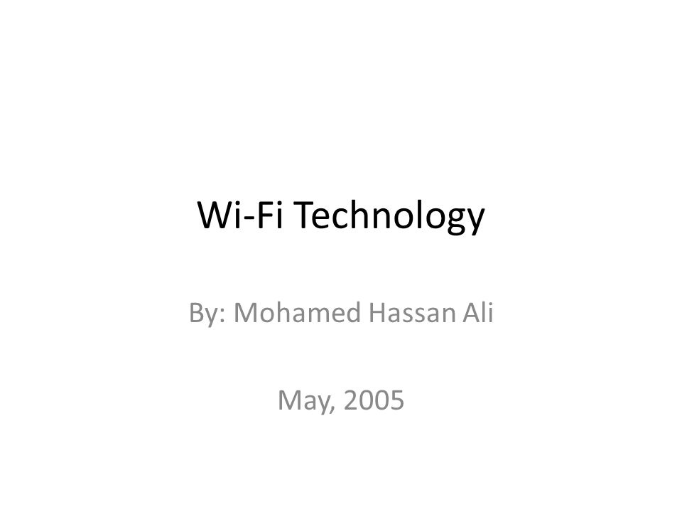 Wi-Fi Technology By: Mohamed Hassan Ali May, 2005